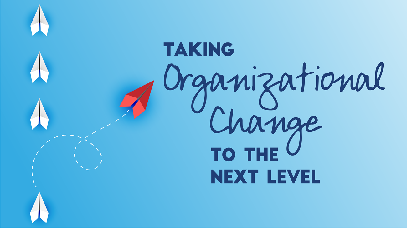 Taking Organizational Change to the Next Level - January 2021